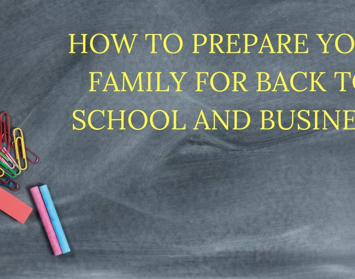 How to Prepare Your Family For Back to School and Business