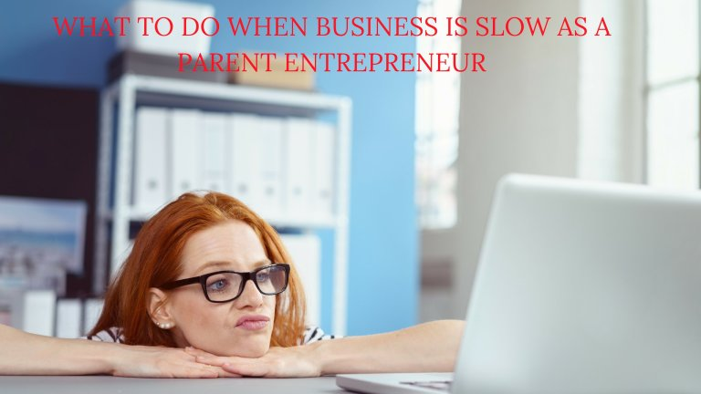What to do when business is slow as a parent entrepreneur