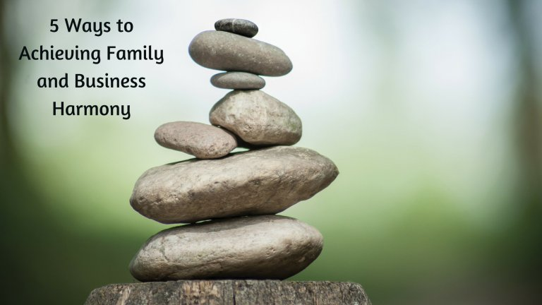 5 Ways to Achieving Family and Business Harmony