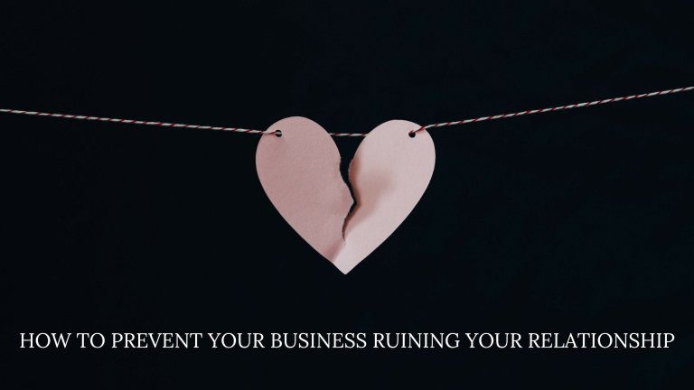 How to Prevent Your Business Ruining Your Relationship