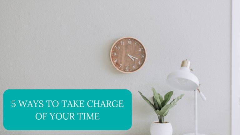 5 Ways to Take Charge of Your Time