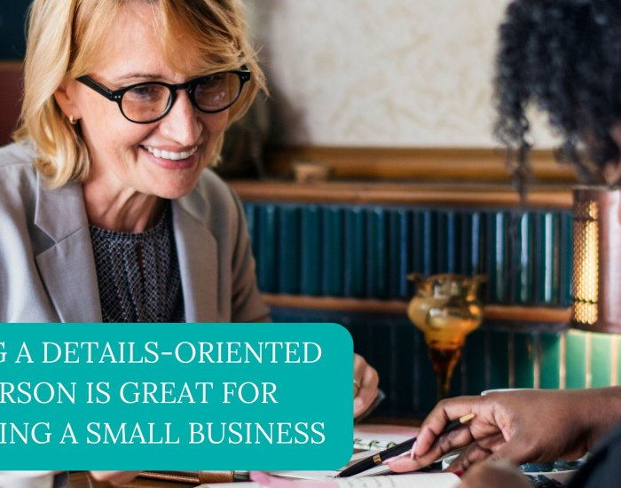 Being a details-oriented person is great for running a small business
