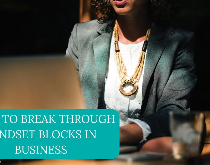 3 Tips to Break Through Mindset Blocks in Business