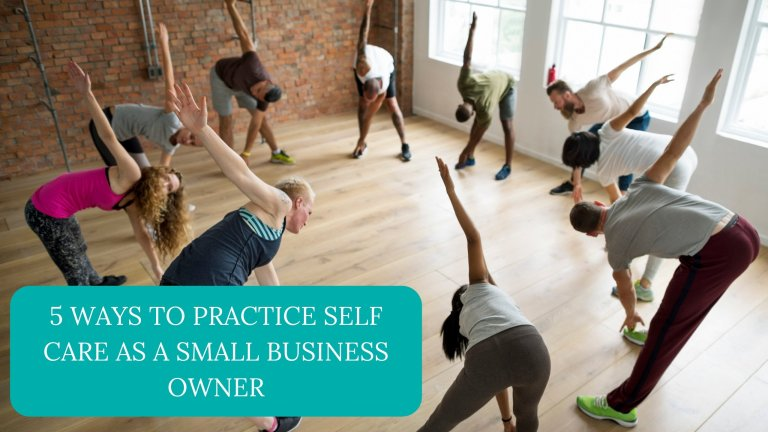 5 Ways to Practice Self Care as a Small Business Owner