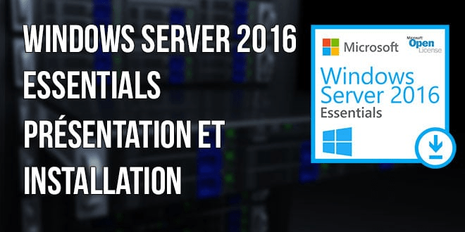 Windows Server 2016 Essentials : Présentation et Installation