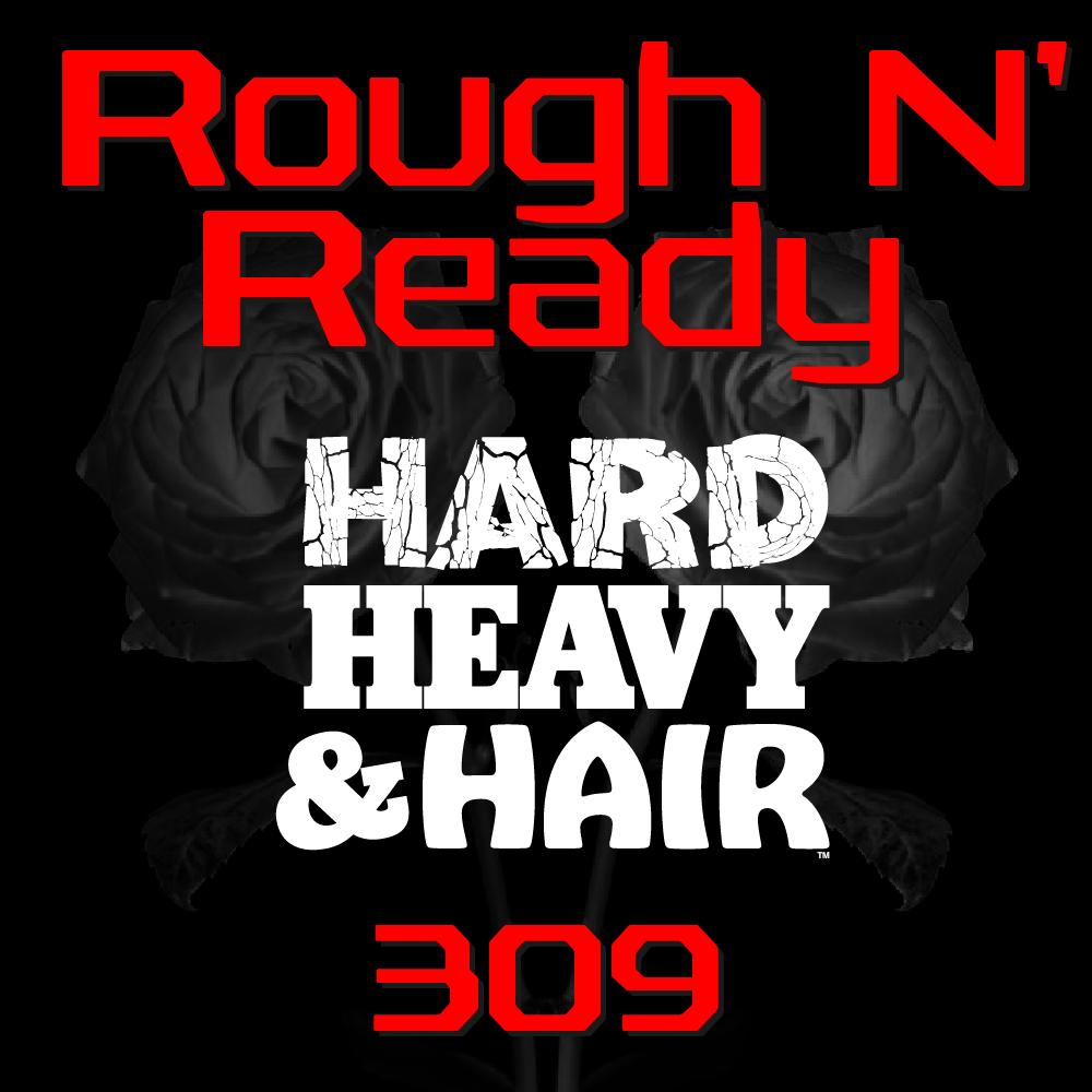 Show 309 – Rough N' Ready