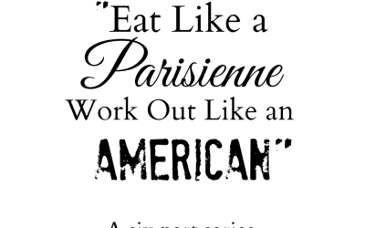 Eat Like a Parisienne Work Out Like an American Part II – Flashback Post