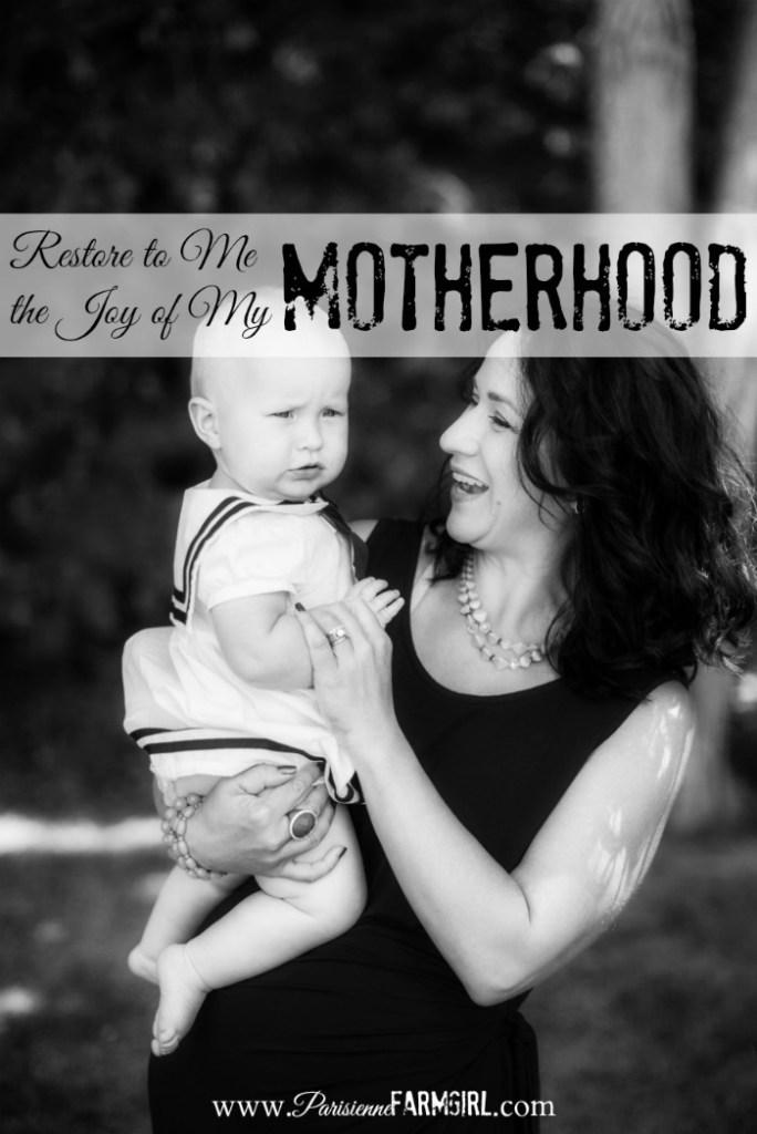 Restore to Me The Joy of My Motherhood | Parisienne Farmgirl
