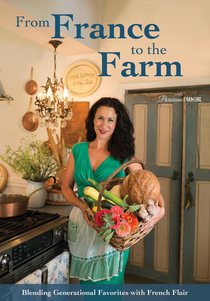 From France to the Farm Parisienne Farmgirl's Cookbook