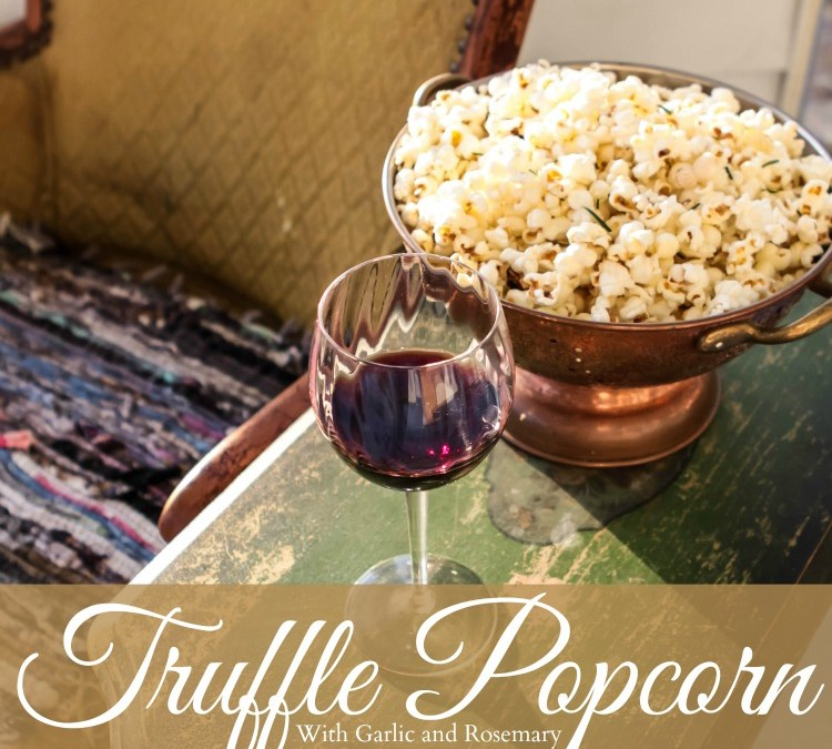 Truffle Popcorn – The Perfect Swanky Snack
