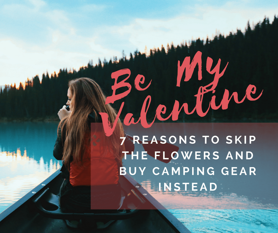 7 Reasons to Skip The Flowers and Buy Camping Gear Instead