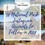 18 National Park Instagram Accounts to Follow in 2018