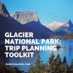 Glacier National Park Trip Planning Toolkit