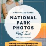 How To Take Better National Park Photos Part II: