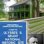 Unpacking A Complicated History: A Visit To Ulysses S. Grant National Historic Site