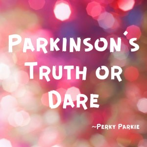 Ready to Play Parkinson's Truth or Dare?