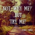 Not Why Me?… But Try Me!