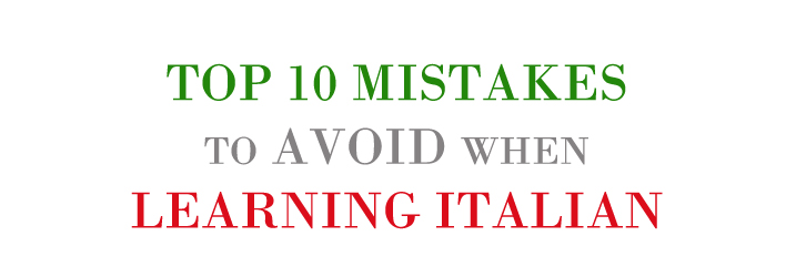 TOP 1O MISTAKES TO AVOID WHEN LEARNING ITALIAN