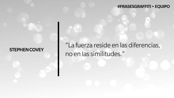"""""""La fuerza reside en las diferencias, no en las similitudes."""" - Stephen Covey #FrasesGraffiti #Equipo"""
