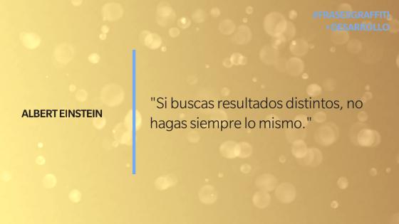 """""""Si buscas resultados distintos, no hagas siempre lo mismo."""" - Albert Einstein #FrasesGraffiti #Desarrollo"""