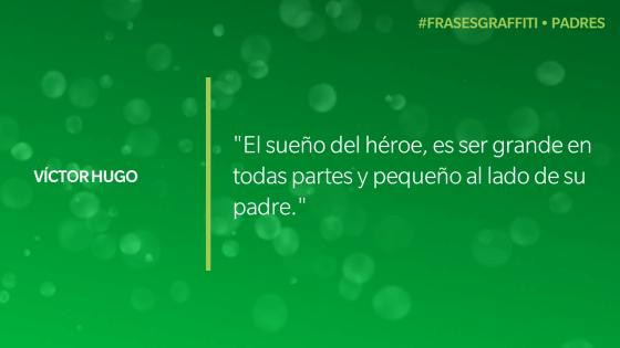 """""""El sueño del héroe, es ser grande en todas partes y pequeño al lado de su padre."""" - Víctor Hugo #FrasesGraffiti #Padres"""