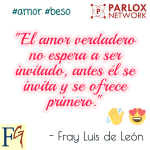 """""""El amor verdadero no espera a ser invitado, antes él se invita y se ofrece primero."""" - Fray Luis de León"""