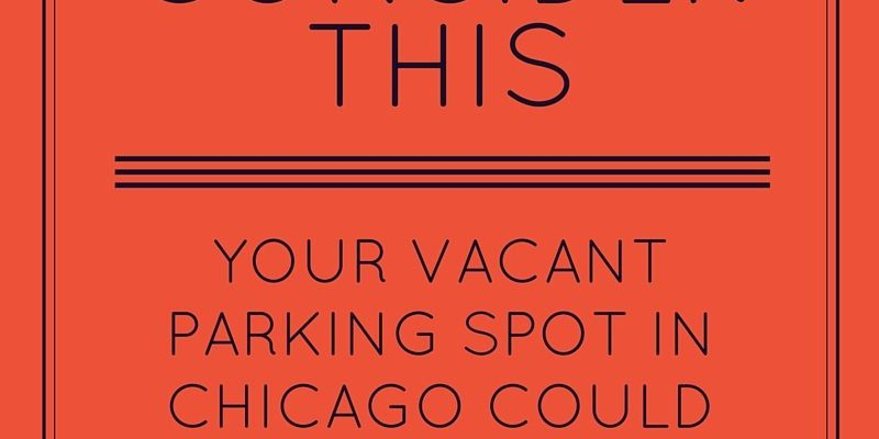 Consider This Your Vacant Parking Spot In Chicago Could Help Pay The Rent Parqex