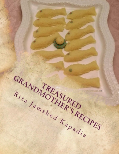 Treasured Grandmother's Recipes An journey into the Food, History and Heritage of the Zoroastrians of India.  We hope the cookbook helps you plan food for a particular ceremony or celebration.