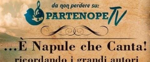 1° puntata…È Napule che canta! (Ricordando E.A. MARIO)