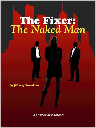 The Fixer: The Naked Man by Jill Amy Rosenblatt