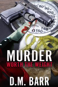 Murder Worth the Weight by D.M. Barr