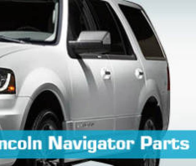 Lincoln Navigator Replacement Parts