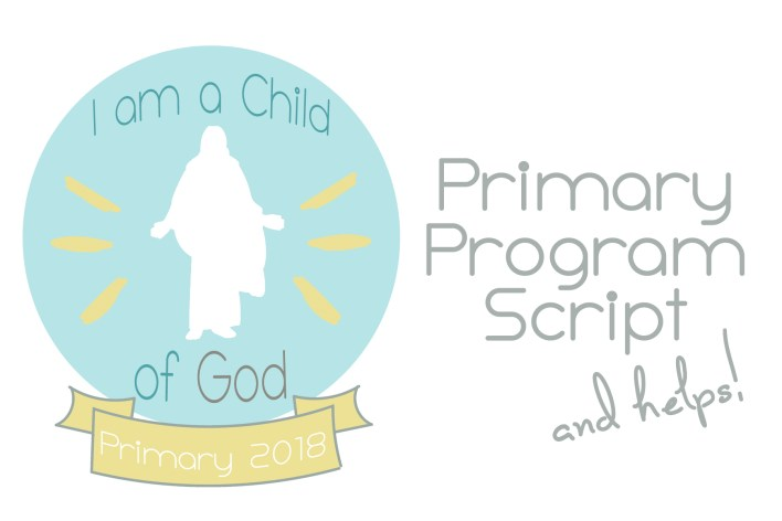 2018 I am a Child of God Primary Program script and helps