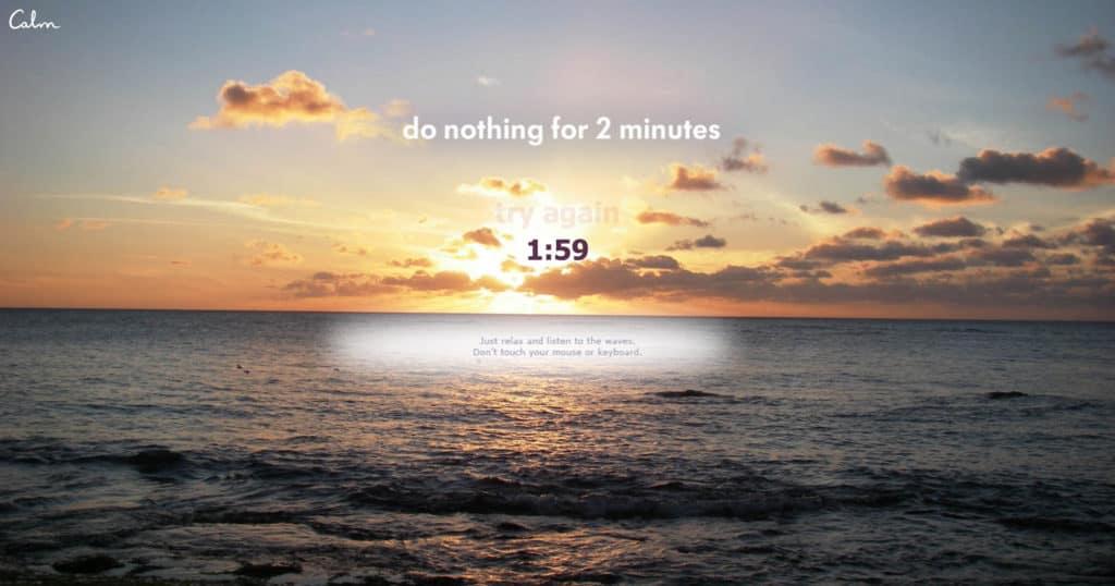 productivité concentration relaxation détente zen Do Nothing for 2 Minutes