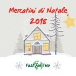 Mercatini di Natale 2018 (e dintorni): i nostri itinerari
