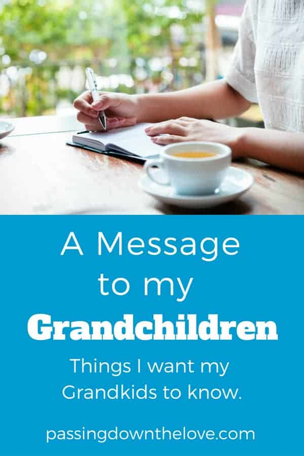 Things to Tell the Grandkids.  Tips from Gram.  Let your Grandchildren know they are loved and have the support of their family.  Here are some things you may want them to remember.