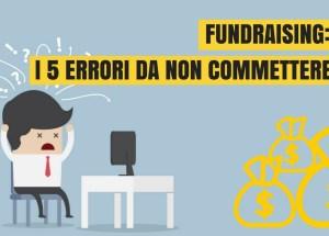 fundraising i 5 errori da non commettere