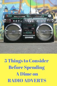 5 Things to Consider Before Spending a Dime on Radio Ads