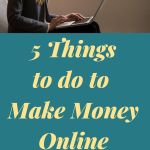Read more about the article 5 THINGS TO DO TO MAKE MONEY ONLINE FROM HOME