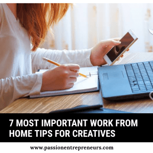 7 Most Important Work From Home Tips For Creatives