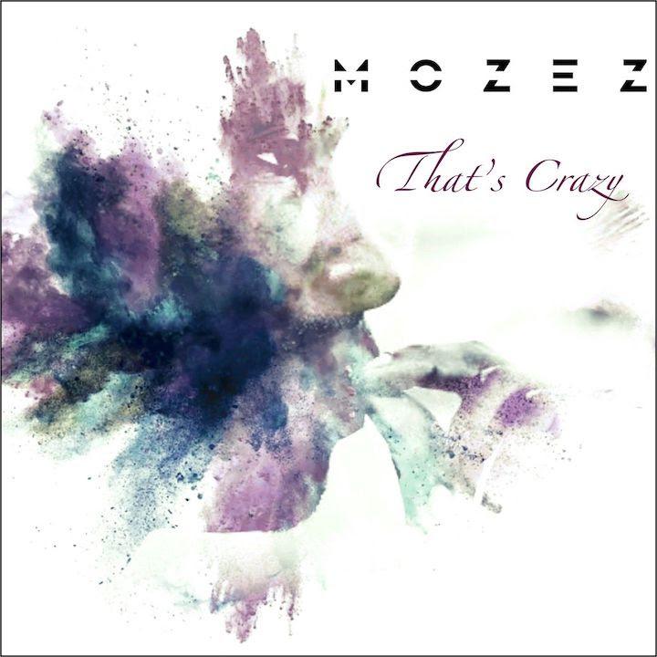 """Mozez presenta il suo ultimo lavoro """"That's Crazy"""""""
