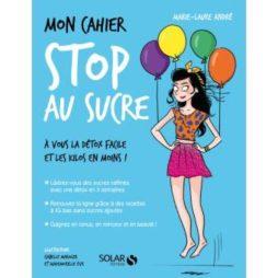Livre Mon cahier Stop au sucre, Marie-Laure André, éditions Solar