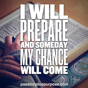 I Will Prepare Someday My Chance Will Come