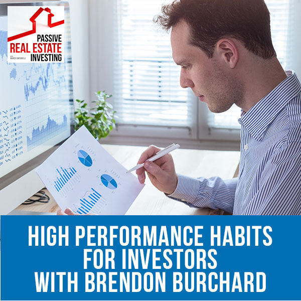 High Performance Habits For Investors – Brendon Burchard | PREI 118