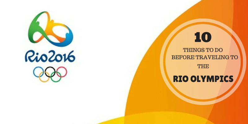 Ten Things to Do Before Traveling to the Rio Olympics