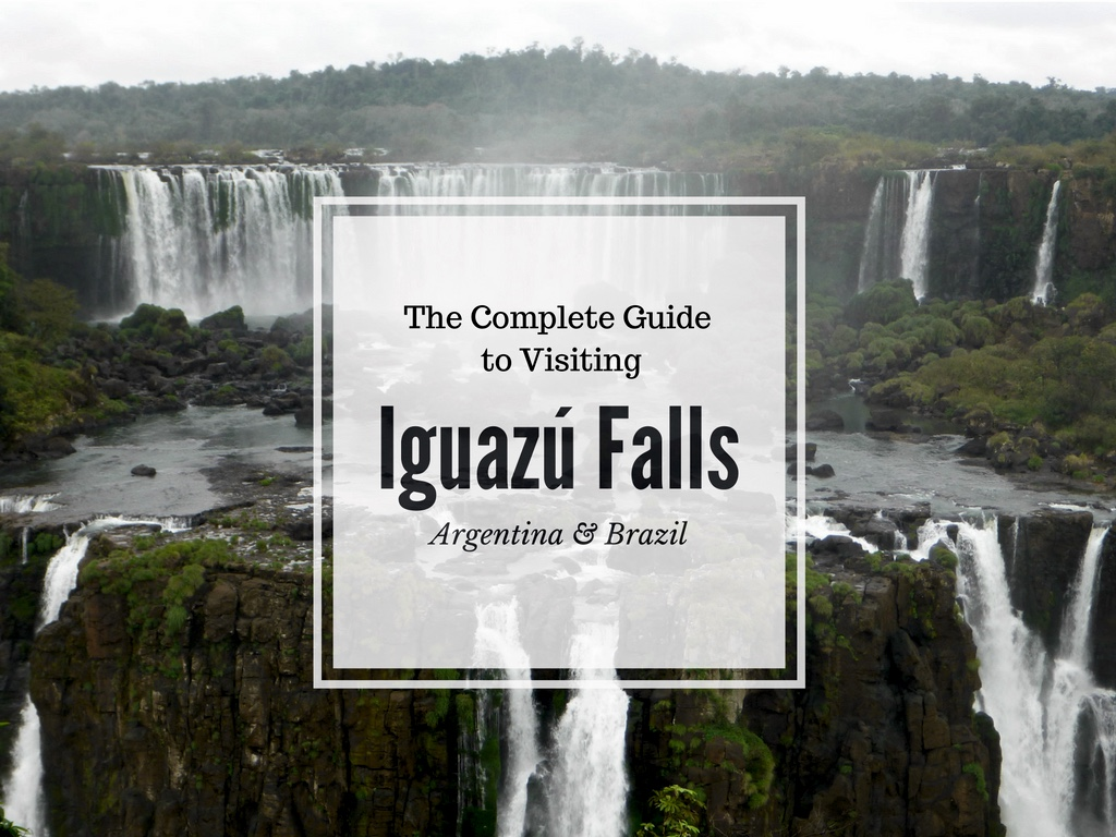 The Complete Guide to Visiting Iguazu Falls