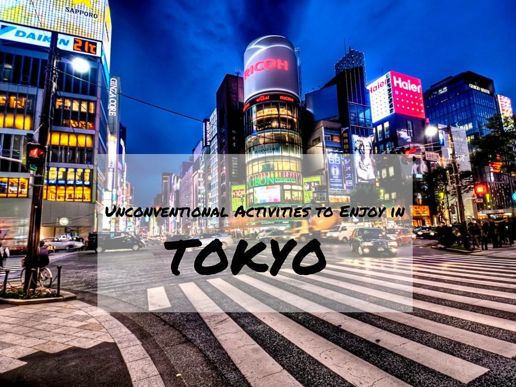 Unconventional Activities to Enjoy in Tokyo