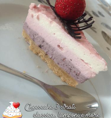 Cheesecake ai 3 strati: classica, lamponi e more