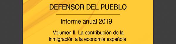 Defensor del Pueblo. Informe 2019. Volumen II. La contribución de la inmigración a la economìa española.