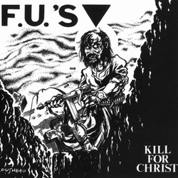 F.U.'s - Kill For Christ LP (180 gram vinyl)